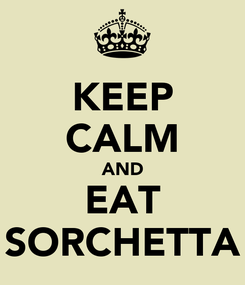 Poster: KEEP CALM AND EAT SORCHETTA