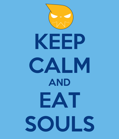 Poster: KEEP CALM AND EAT SOULS