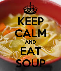 Poster: KEEP CALM AND EAT SOUP