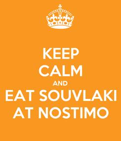 Poster: KEEP CALM AND EAT SOUVLAKI AT NOSTIMO
