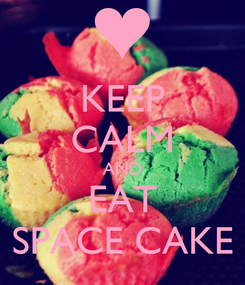 Poster: KEEP CALM AND EAT SPACE CAKE