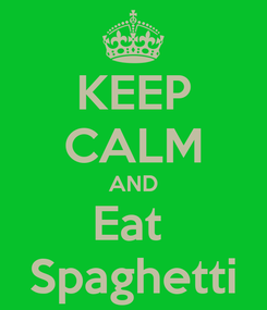 Poster: KEEP CALM AND Eat  Spaghetti