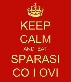 Poster: KEEP CALM AND  EAT SPARASI CO I OVI