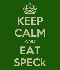 Poster: KEEP CALM AND EAT SPECk