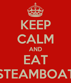 Poster: KEEP CALM AND EAT STEAMBOAT