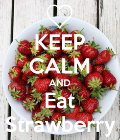 Poster: KEEP CALM AND Eat Strawberry