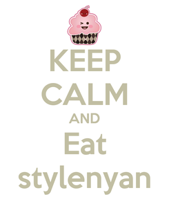 Poster: KEEP CALM AND Eat stylenyan