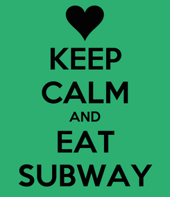 Poster: KEEP CALM AND EAT SUBWAY