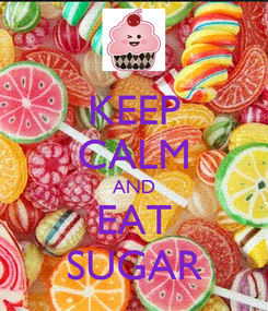 Poster: KEEP CALM AND EAT SUGAR