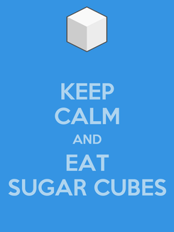Poster: KEEP CALM AND EAT SUGAR CUBES