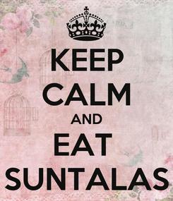 Poster: KEEP CALM AND EAT  SUNTALAS