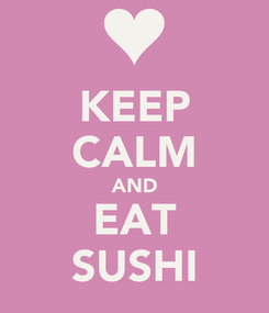 Poster: KEEP CALM AND EAT SUSHI