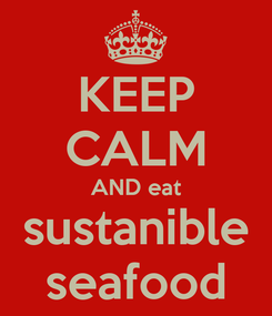 Poster: KEEP CALM AND eat sustanible seafood
