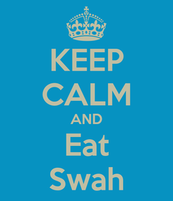 Poster: KEEP CALM AND Eat Swah