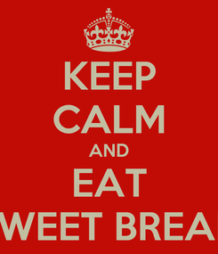 Poster: KEEP CALM AND EAT SWEET BREAD