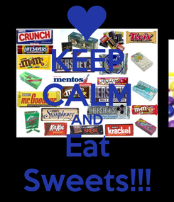 Poster: KEEP CALM AND Eat Sweets!!!