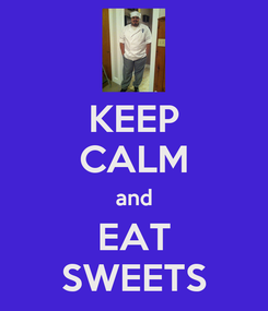 Poster: KEEP CALM and EAT SWEETS