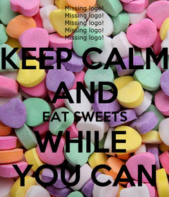 Poster: KEEP CALM AND EAT SWEETS WHILE  YOU CAN