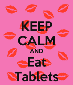 Poster: KEEP CALM AND Eat Tablets