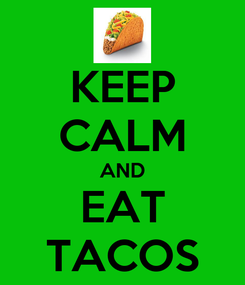 Poster: KEEP CALM AND EAT TACOS