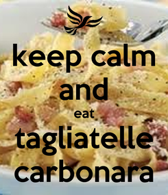 Poster: keep calm and eat tagliatelle carbonara