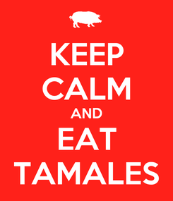 Poster: KEEP CALM AND EAT TAMALES