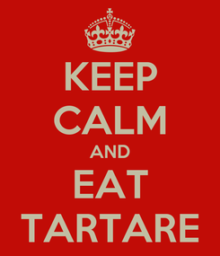 Poster: KEEP CALM AND EAT TARTARE