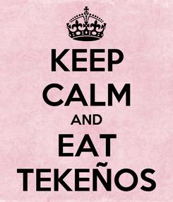 Poster: KEEP CALM AND EAT TEKEÑOS