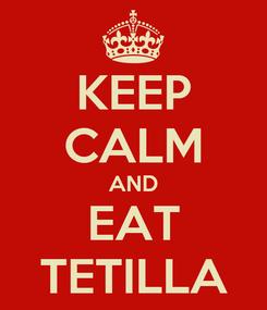 Poster: KEEP CALM AND EAT TETILLA