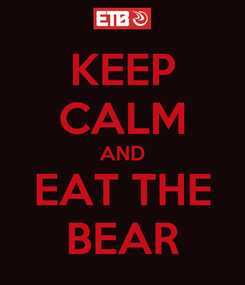 Poster: KEEP CALM AND EAT THE BEAR