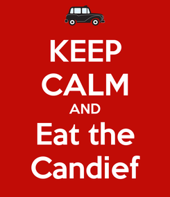Poster: KEEP CALM AND Eat the Candief