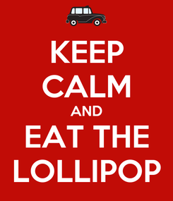 Poster: KEEP CALM AND EAT THE LOLLIPOP