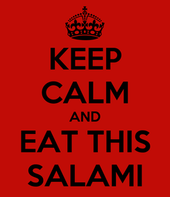 Poster: KEEP CALM AND EAT THIS SALAMI