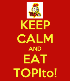 Poster: KEEP CALM AND EAT TOPIto!