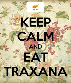 Poster: KEEP CALM AND EAT TRAXANA