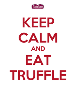 Poster: KEEP CALM AND EAT TRUFFLE