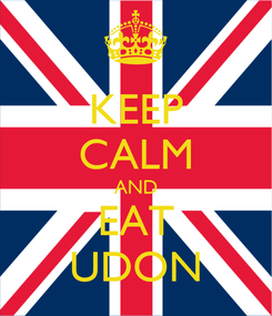 Poster: KEEP CALM AND EAT UDON