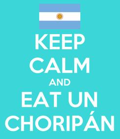 Poster: KEEP CALM AND EAT UN CHORIPÁN