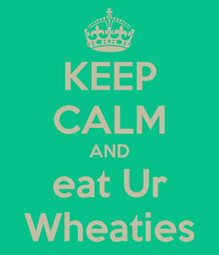 Poster: KEEP CALM AND eat Ur Wheaties