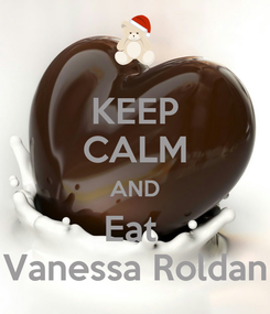Poster: KEEP CALM AND Eat  Vanessa Roldan