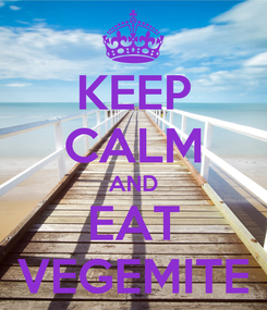 Poster: KEEP CALM AND EAT VEGEMITE