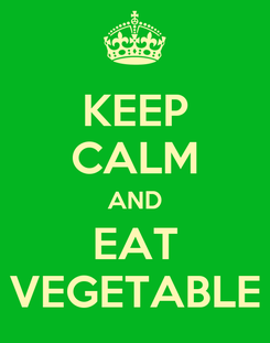 Poster: KEEP CALM AND EAT VEGETABLE