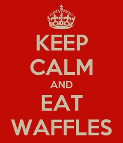 Poster: KEEP CALM AND EAT WAFFLES