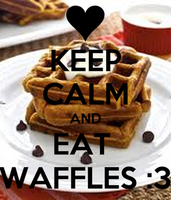 Poster: KEEP CALM AND EAT  WAFFLES :3