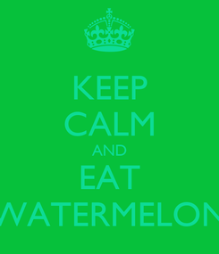 Poster: KEEP CALM AND EAT WATERMELON