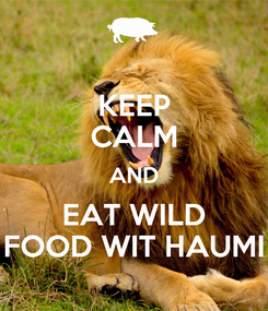 Poster: KEEP CALM AND EAT WILD FOOD WIT HAUMI