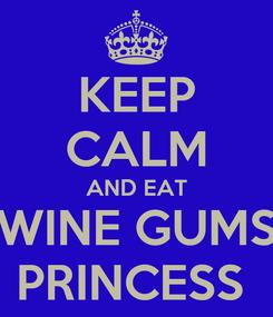 Poster: KEEP CALM AND EAT WINE GUMS PRINCESS