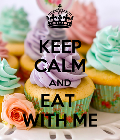 Poster: KEEP CALM AND EAT  WITH ME
