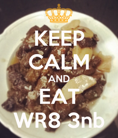 Poster: KEEP CALM AND EAT WR8 3nb