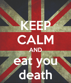 Poster: KEEP CALM AND eat you death